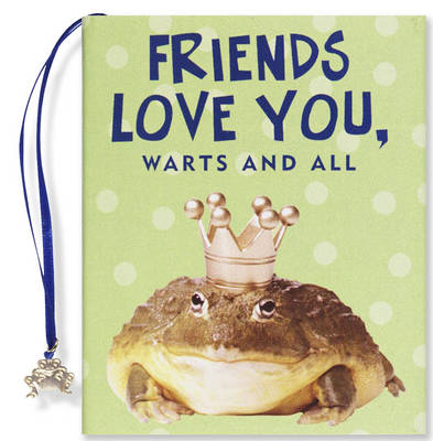 Friends Love You, Warts & All (Hardback)