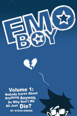 Emo Boy Volume 1: Nobody Cares About Anything Anyway, So Why Don't We All Just Die? (Paperback)