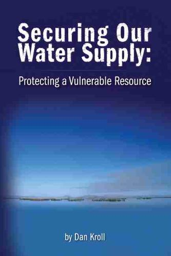 Securing Our Water Supply: Protecting A Vulnerable Resource (Hardback)