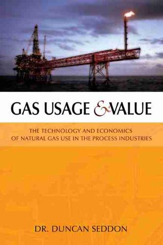 Gas Usage & Value: The Technology and Economics of Natural Gas Use in the Process Industries (Hardback)