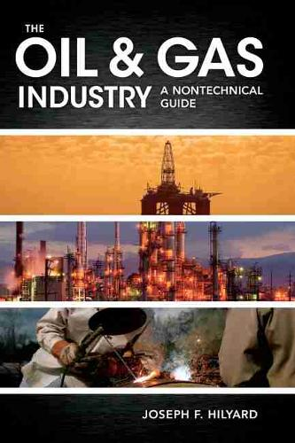 The Oil & Gas Industry: A Nontechnical Guide (Hardback)