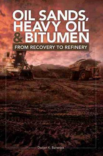 Oil Sands, Heavy Oil & Bitumen: From Recovery to Refinery (Hardback)