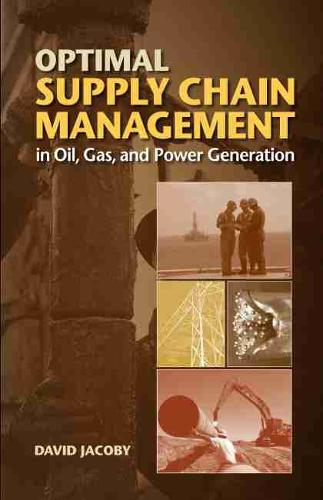 Optimal Supply Chain Management in Oil, Gas and Power Generation (Hardback)