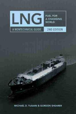 LNG: Fuel for a Changing World - A Nontechnical Guide (Hardback)