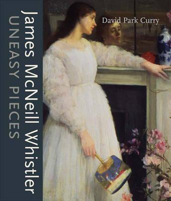 James MacNeill Whistler: Uneasy Pieces (Hardback)