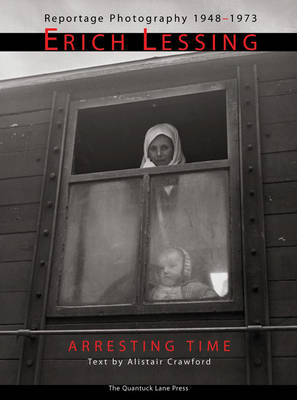 Arresting Time: Erich Lessing, Reportage Photography, 1948-1973 (Hardback)