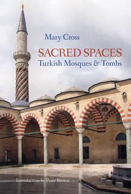 Sacred Spaces: Turkish Mosques & Tombs (Hardback)
