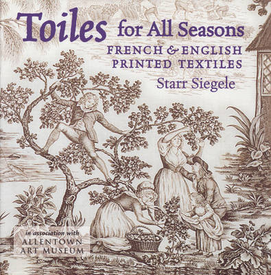 Toiles for All Seasons: French and English Printed Textiles (Hardback)
