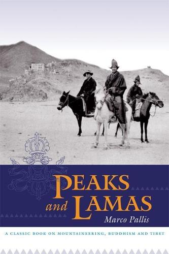 Peaks and Lamas: A Classic Book on Mountaineering, Buddhism and Tibet (Paperback)