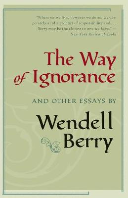 The Way of Ignorance: And Other Essays (Hardback)