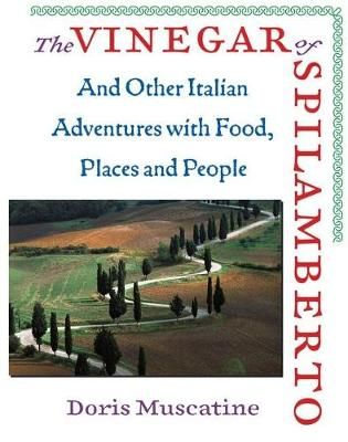 The Vinegar of Spilamberto: And Other Italian Adventures with Food, Places, and People (Hardback)