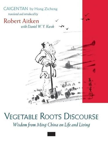 Vegetable Roots Discourse: Wisdom from Ming China on Life and Living (Hardback)