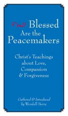 Blessed Are the Peacemakers: Christ's Teachings About Love, Compassion and Forgiveness (Paperback)