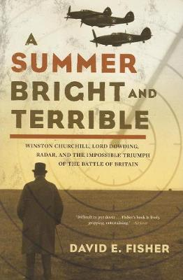 A Summer Bright and Terrible: Winston Churchill, Lord Dowding, Radar, and the Impossible Triumph of the Battle of Britain (Paperback)