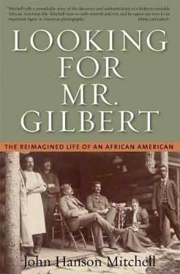 Looking for Mr. Gilbert: The Reimagined Life of an African American (Paperback)