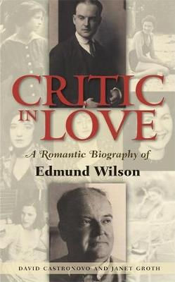 Critic In Love: A Romantic Biography of Edmund Wilson (Paperback)