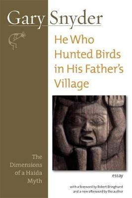 He Who Hunted Birds in His Father's Village: The Dimensions of a Haida Myth, With a Foreword by Richard Bringhurst and a New Afterword by the Author (Paperback)
