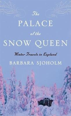 The Palace of the Snow Queen: Winter Travels in Lapland (Paperback)