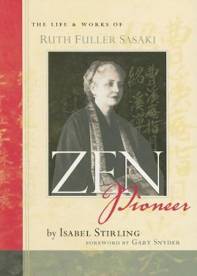 Zen Pioneer: The Life and Works of Ruth Fuller Sasaki (Paperback)