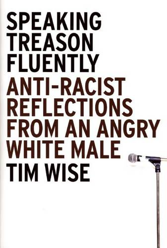 Speaking Treason Fluently: Anti-racist Reflections from an Angry White Male (Paperback)
