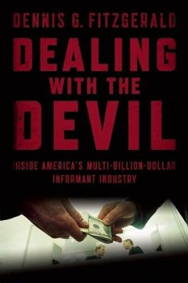 Dealing with the Devil: Inside America's Multi-Billion-Dollar Informant Industry (Paperback)
