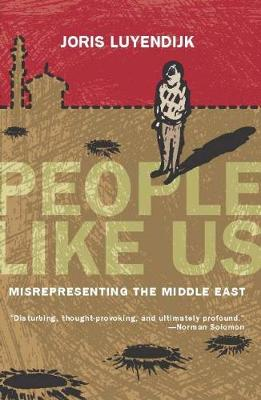 People Like Us: Misrepresenting the Middle East (Paperback)