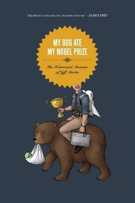 My Dog Ate My Nobel Prize: The Fabricated Memoirs of Jeff Martin (Paperback)