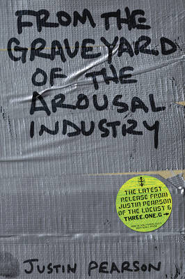 From the Graveyard of the Arousal Industry (Paperback)