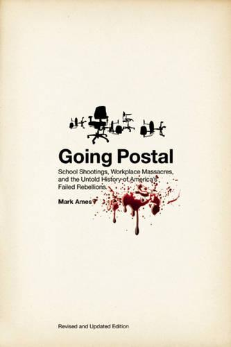 Going Postal: School Shootings, Workplace Massacres, and the Untold History of America's Failed Rebellions (Paperback)