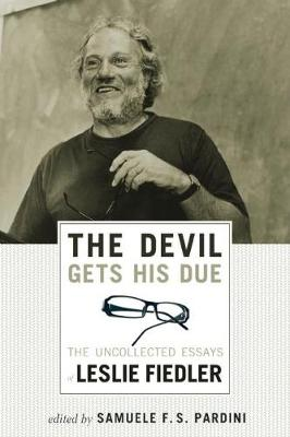 The Devil Gets His Due: The Uncollected Essays of Leslie Fiedler (Paperback)