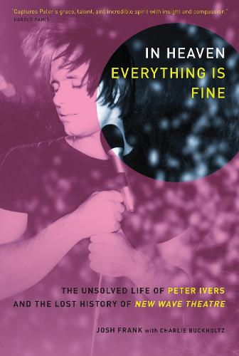 In Heaven Everything Is Fine: The Unsolved Life of Peter Ivers and the Lost History of New Wave Theatre (Paperback)