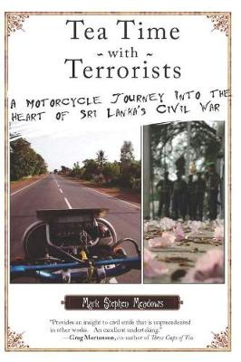 Tea Time with Terrorists: A Motorcycle Journey into the Heart of Sri Lanka's Civil War (Paperback)