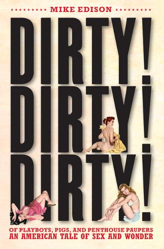 Dirty! Dirty! Dirty!: Of Playboys, Pigs, and Penthouse Paupers?an American Tale of Sex and Wonder (Paperback)