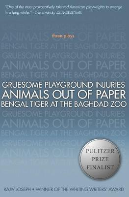 Gruesome Playground Injuries; Animals Out of Paper; Bengal Tiger at the Baghdad Zoo: Three Plays (Paperback)