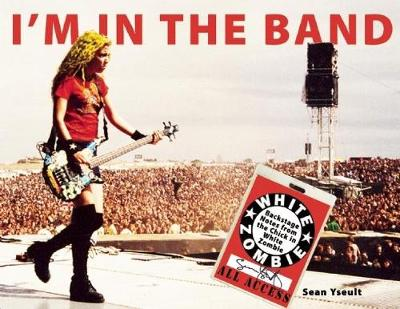 I'm In the Band: Backstage Notes from the Chick in White Zombie (Paperback)