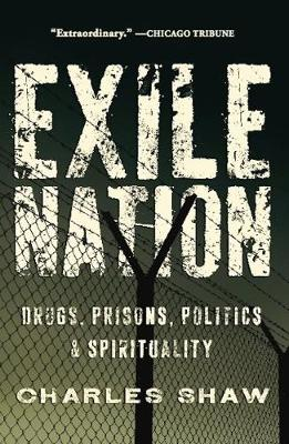 Exile Nation: Drugs, Prisons, Politics, and Spirituality (Paperback)