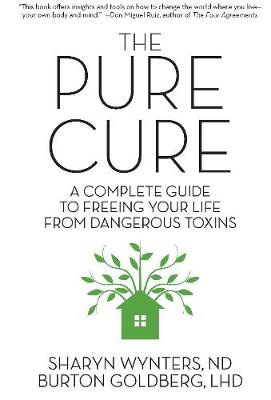 The Pure Cure: A Complete Guide to Freeing Your Life From Dangerous Toxins (Paperback)