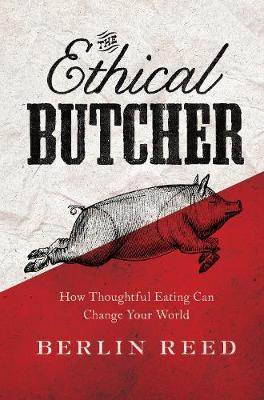 The Ethical Butcher: How Thoughtful Eating Can Change Your World (Hardback)