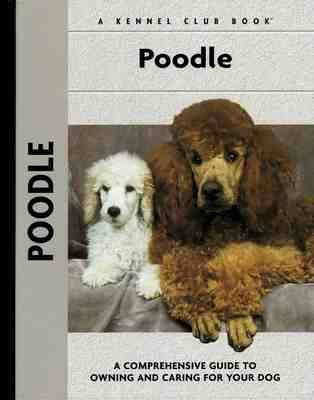 Poodle: A Comprehensive Guide to Owning and Caring for Your Dog - Comprehensive Owner's Guide (Hardback)