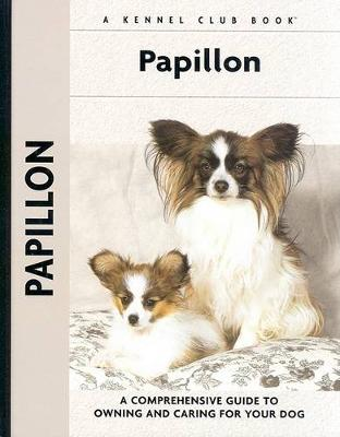 Papillon: A Comprehensive Guide to Owning and Caring for Your Dog - Comprehensive Owner's Guide (Hardback)