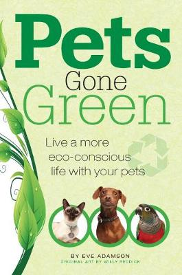 Pets Gone Green: Live a More Eco-Conscious Life with Your Pets (Paperback)