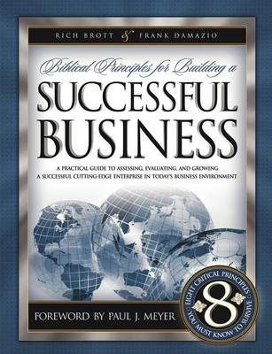 Biblical Principles for Building a Successful Business: A Practical Guide to Assessing, Evaluating, and Growing a Successful Cutting-edge Enterprise (Paperback)