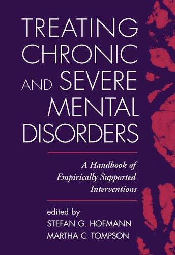 Treating Chronic and Severe Mental Disorders: A Handbook of Empirically Supported Interventions (Paperback)