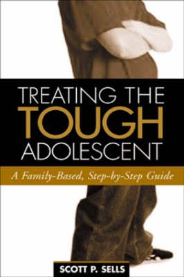 Treating The Tough Adolescent: A Family-Based, Step-by-Step Guide - The Guilford Family Therapy (Paperback)