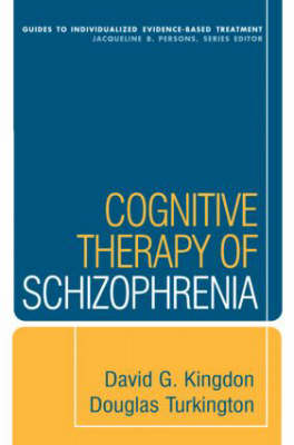 Cognitive Therapy of Schizophrenia - Guides to Individualized Evidence-Based Treatment (Hardback)
