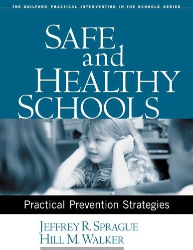 Safe and Healthy Schools: Practical Prevention Strategies - Guilford Practical Intervention in the Schools (Paperback)