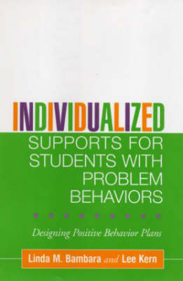 Individualized Supports for Students with Problem Behaviors: Designing Positive Behavior Plans - The Guilford School Practitioner Series (Hardback)