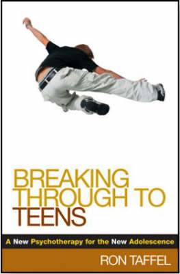 Breaking Through to Teens: A New Psychotherapy for the New Adolescence (Hardback)