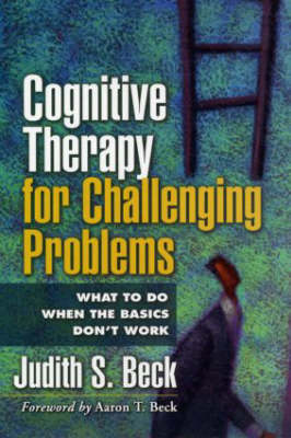 Cognitive Therapy for Challenging Problems: What to Do When the Basics Don't Work (Hardback)