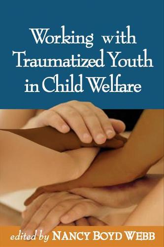 Working with Traumatized Youth in Child Welfare - Clinical Practice with Children, Adolescents, and Families (Hardback)